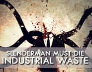 Slenderman Must Die Industrial Waste